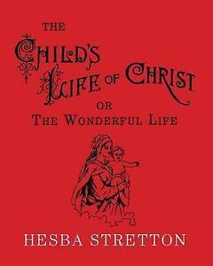 The Child's Life of Christ: The Wonderful Life by Stretton, Hesba -Paperback