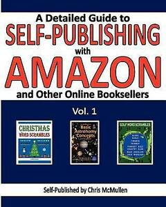 A   Detailed Guide Self-Publishing Amazon Other Onlin by McMullen Chris