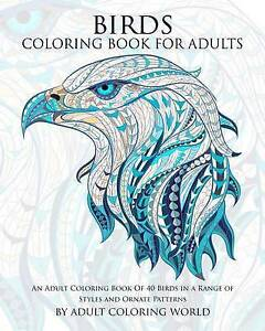 Birds Coloring Book for Adults An Adult Coloring Book 40 Bird by World Adult Col
