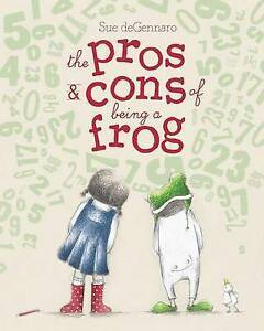 The Pros & Cons of Being a Frog By Degennaro, Sue -Hcover