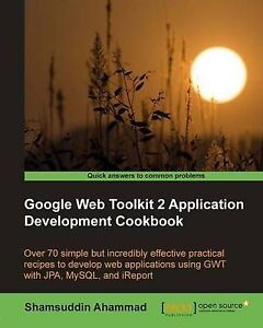 Google Web Toolkit 2 Application Development Cookbook, Ahammad, S