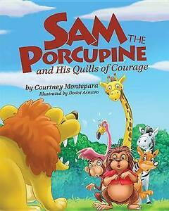 Sam the Porcupine and His Quills of Courage By Montepara, Courtney -Hcover