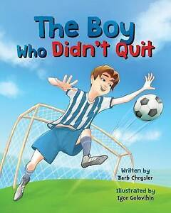 The Boy Who Didn't Quit By Chrysler, Barb -Paperback