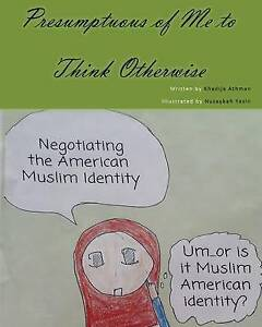 Presumptuous Me Think Otherwise Negotiating American Muslim Identity by Athman K