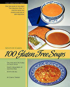 NEW 100 Gluten Free Soups: The Gracious Table -- Soups by Carol by Carol Tansey