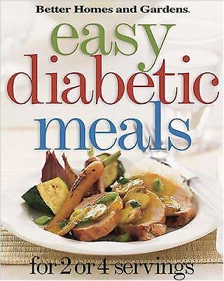 Easy Diabetic Meals : For 2 or 4 Servings by Better Homes and (Best Meals For Diabetics)