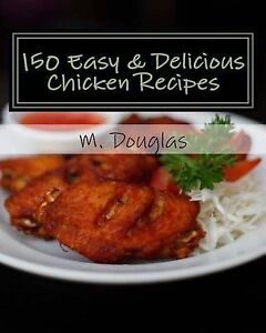 150 Easy & Delicious Chicken Recipes by Douglas, M. -Paperback