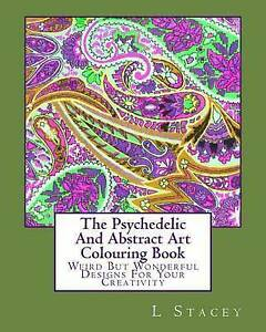 The Psychedelic and Abstract Art Colouring Book: Weird But Wonder by Stacey, L.