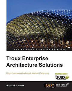 Troux Enterprise Architecture Solutions by Richard J. Reese (Paperback, 2010)