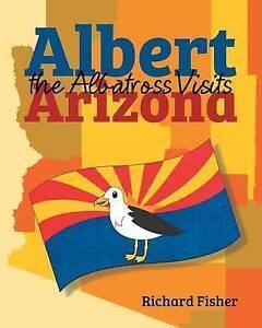 Albert the Albatross Goes to Arizona By Fisher, Richard -Paperback