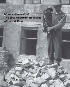 Memory Unearthed: The Lodz Ghetto Photographs of Henryk Ross, Sutnik, Maia-mari,