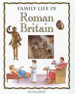 Family Life: In Roman Britain, Chrisp, Peter