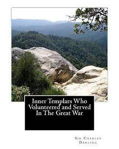 Inner Templars Who Volunteered Served in Great War by Darling Sir Charles
