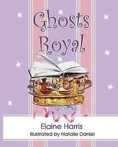 Ghosts Royal By Harris, Elaine -Paperback