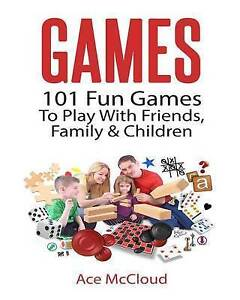 Games-101-Fun-Games-to-Play-with-Friends-Family-amp-Children-by ...