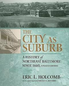 The City as Suburb: A History of Northeast Baltimore since 1660 (Center Books)