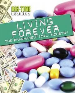 Big-Time Business: Living Forever: The Pharmaceutical Industry, Matt Anniss