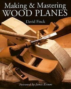 Making & Mastering Wood Planes by Finck, David
