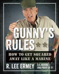 Gunny's Rules: How to Get Squared Away Like a Marine by R. Lee Ermey...