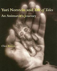 Yuri Norstein and Tale of Tales : An Animator's Journey by Clare Kitson...