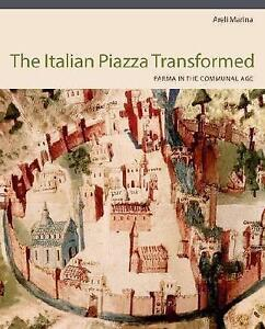 The Italian Piazza Transformed: Parma in the Communal Age by