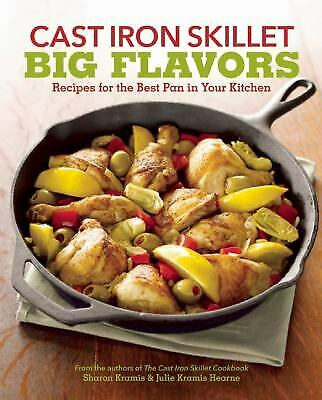 Cast Iron Skillet Big Flavors : 90 Recipes for the Best Pan in Your