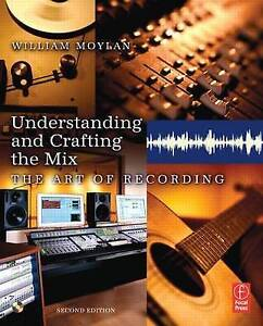 Understanding and Crafting the Mix: The Art of Recording by William Moylan...