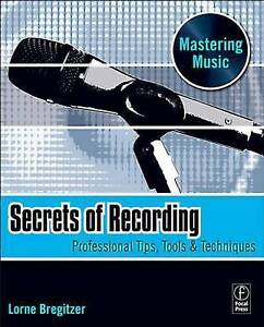Secrets of Recording: Professional Tips, Tools & Techniques (The-ExLibrary