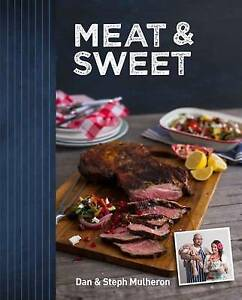 Cook Book NEW Meat & Sweet By Dan & Steph Mulheron Hardcover Free Shipping