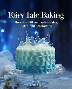 Fairy Tale Baking More Than 50 Enchanting Cakes Bakes Decorations by Khan Ramla