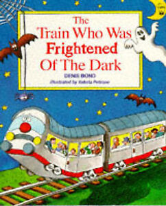 THE TRAIN WHO WAS FRIGHTENED OF THE DARK Denis Bond, Story Book Kids Fears