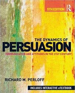 The Dynamics of Persuasion Communication and Attitudes in the 21st Century 5th edition