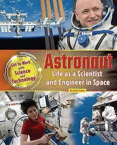 Astronaut: Life as a Scientist and Engineer in Space by Owen, Ruth -Hcover