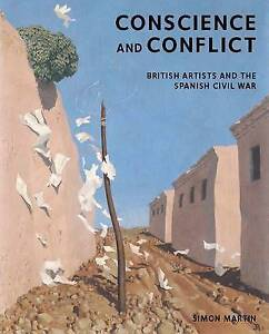 Conscience and Conflict: British Artists and the Spanish Civil War, Simon Martin