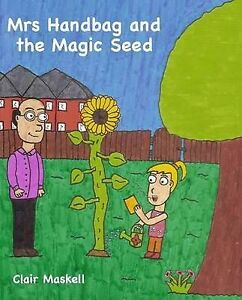 Mrs Handbag and the Magic Seed, Clair Maskell