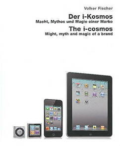 The i-Cosmos: Might, Myth and Magic of a Brand by Volker Fischer (Hardback,...