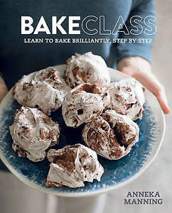 Bakeclass: Learn to Bake Brilliantly, Step by Step Aneeka Manning by Aneeka...