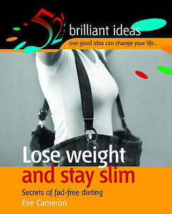 Cameron, Eve, Lose Weight and Stay Slim: Secrets of Fad-free Dieting (52 Brillia