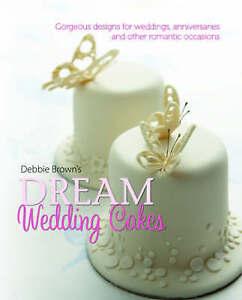 Debbie Brown's Dream Wedding Cakes Hard cover Book