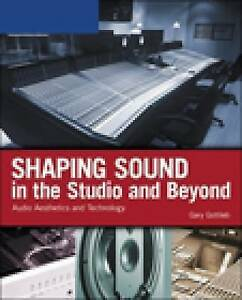 Shaping Sound in the Studio and Beyond: Audio Aesthetics and Technology by...