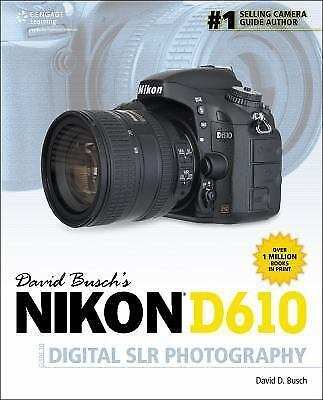 David Busch's Digital Photography Guides: David Busch's Nikon D610 Guide to... 1