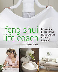 Brown, Simon G., Feng Shui Life Coach: Become the person you've always wanted to
