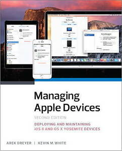 Managing Apple Devices: Deploying and Maintaining iOS 8 and OS X Yosemite Device