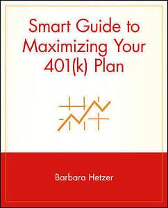 Smart Guide to Maximizing Your 401(k) Plan, Barbara Hetzer
