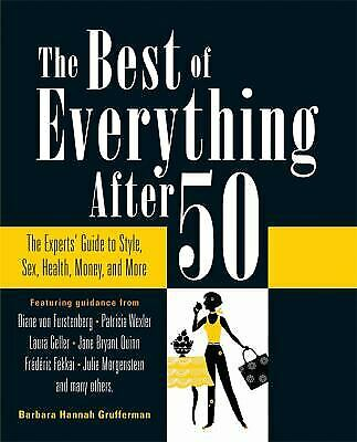 Best of Everything after 50 : The Experts' Guide to Style, Sex, Health, Money,