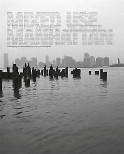 Mixed Use, Manhattan – Photography and Related Practices, 1970s to the Pre