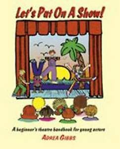 Let's Put on a Show!: A Beginner's Theatre Handbook for Young Actors by Adrea...