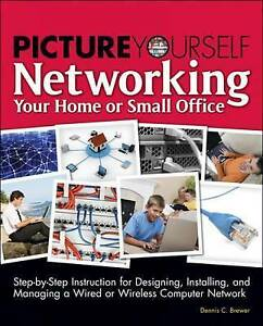 Picture Yourself Networking Your Home or Small Office by Dennis C. Brewer...