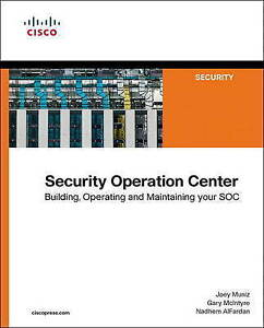 Security Operations Center Building Operating Maintaining Your Soc by Muniz Joey