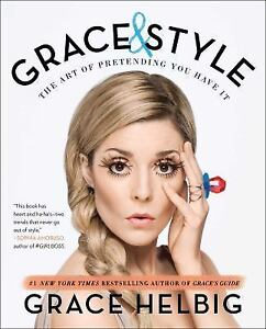 Grace-and-Style-The-Art-of-Pretending-You-Have-It-by-Grace-Helbig-2016